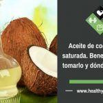 Aceite de coco y grasa saturada. Beneficios, cómo tomarlo y dónde comprarlo