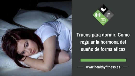 Trucos para dormir. Cómo regular la hormona del sueño de forma eficaz